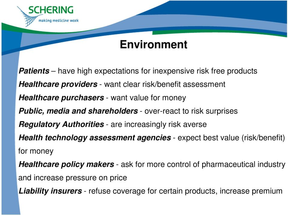 increasingly risk averse Health technology assessment agencies - expect best value (risk/benefit) for money Healthcare policy makers - ask