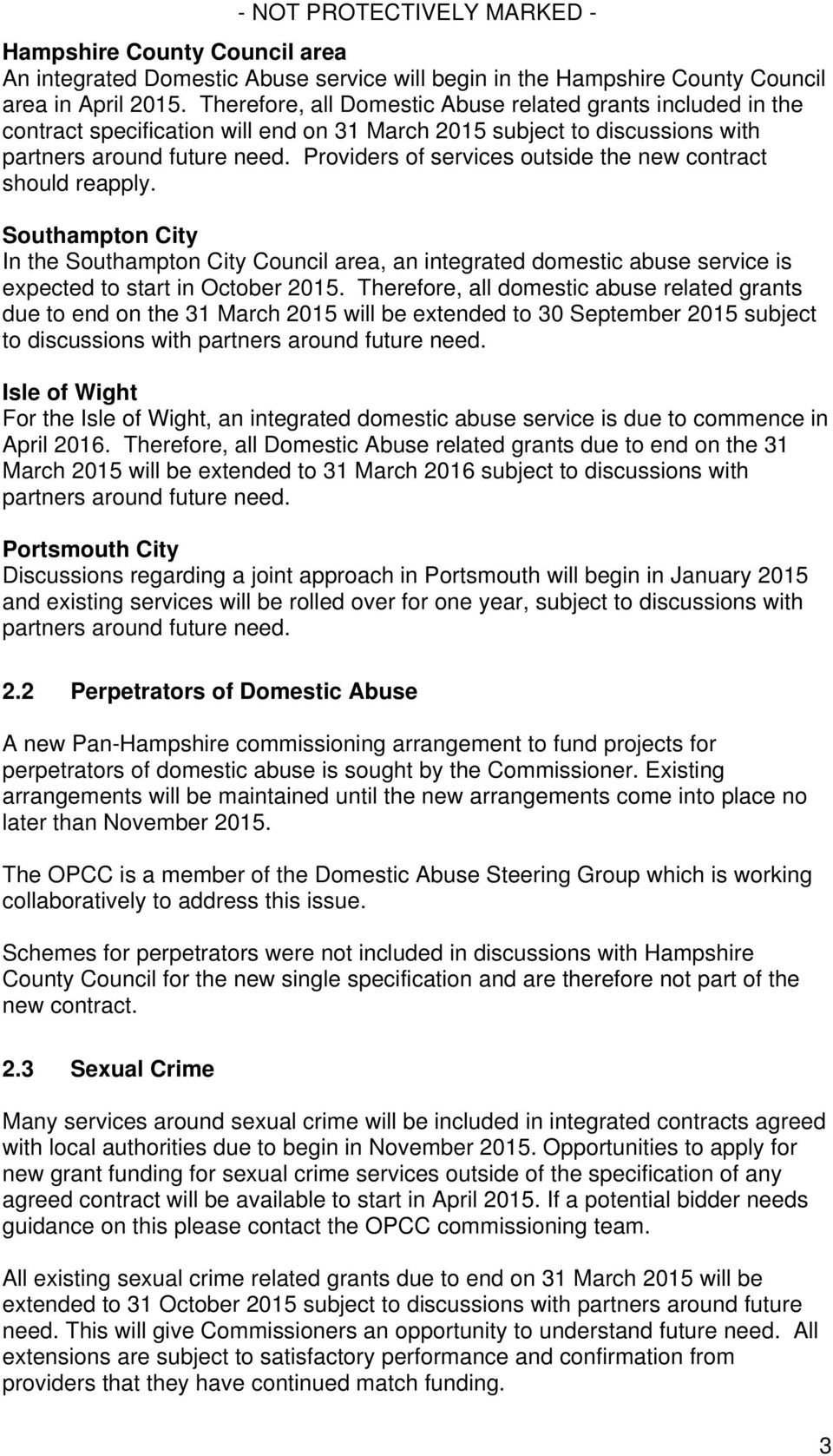 Providers of services outside the new contract should reapply. Southampton City In the Southampton City Council area, an integrated domestic abuse service is expected to start in October 2015.