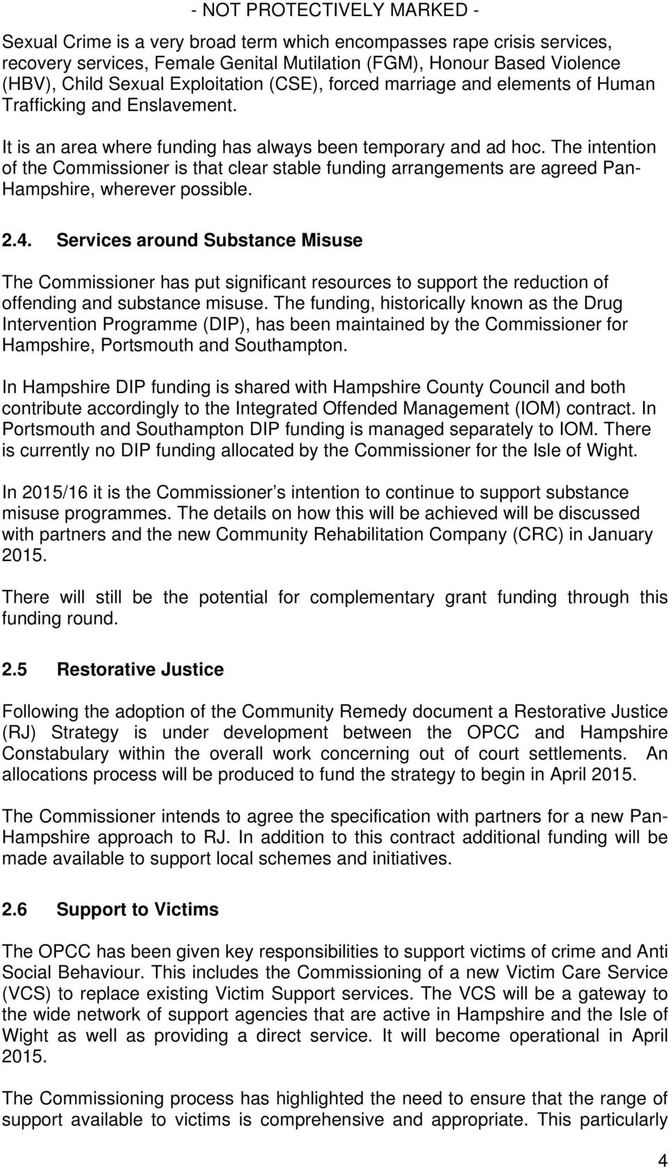 The intention of the Commissioner is that clear stable funding arrangements are agreed Pan- Hampshire, wherever possible. 2.4.