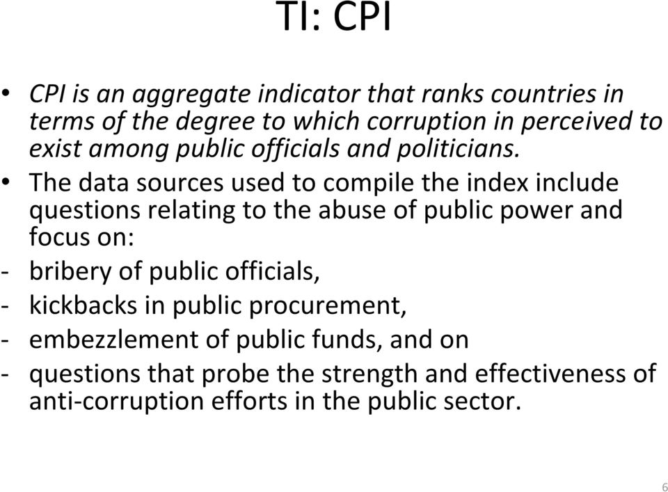 The data sources used to compile the index include questions relating to the abuse of public power and focus on: -