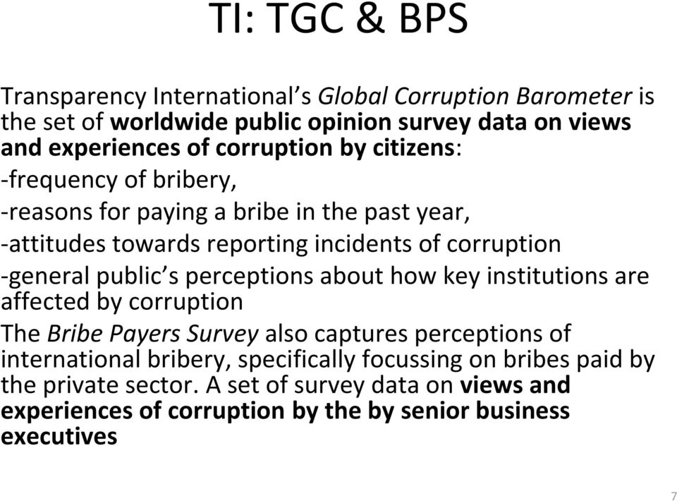 -general public s perceptions about how key institutions are affected by corruption The Bribe Payers Survey also captures perceptions of international
