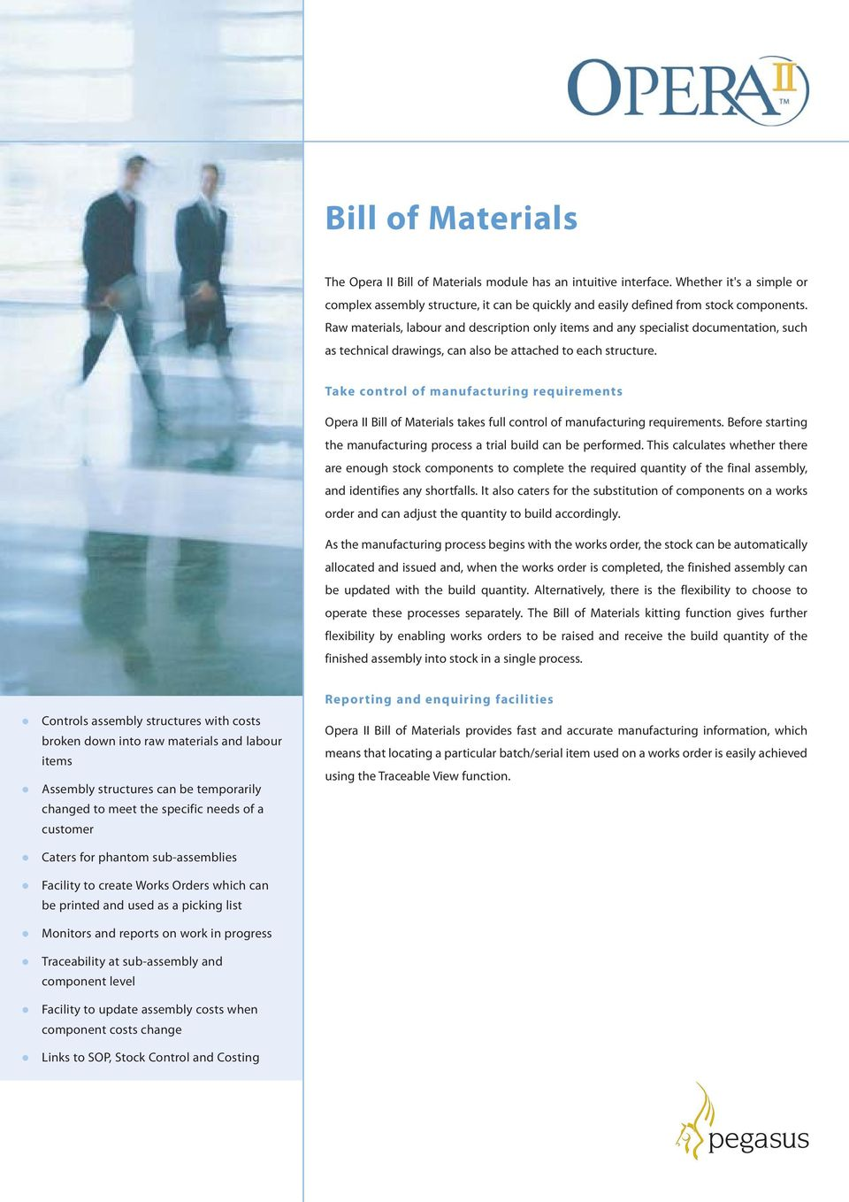 Take control of manufacturing requirements Opera II Bill of Materials takes full control of manufacturing requirements. Before starting the manufacturing process a trial build can be performed.