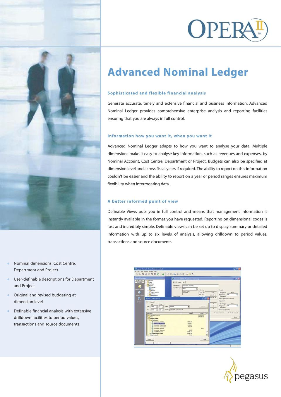 Information how you want it, when you want it Advanced Nominal Ledger adapts to how you want to analyse your data.