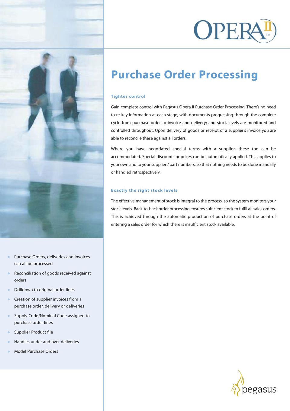 throughout. Upon delivery of goods or receipt of a supplier s invoice you are able to reconcile these against all orders.