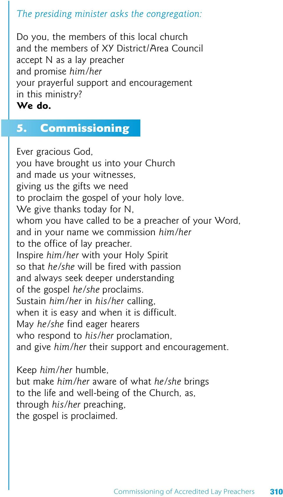 Commissioning Ever gracious God, you have brought us into your Church and made us your witnesses, giving us the gifts we need to proclaim the gospel of your holy love.