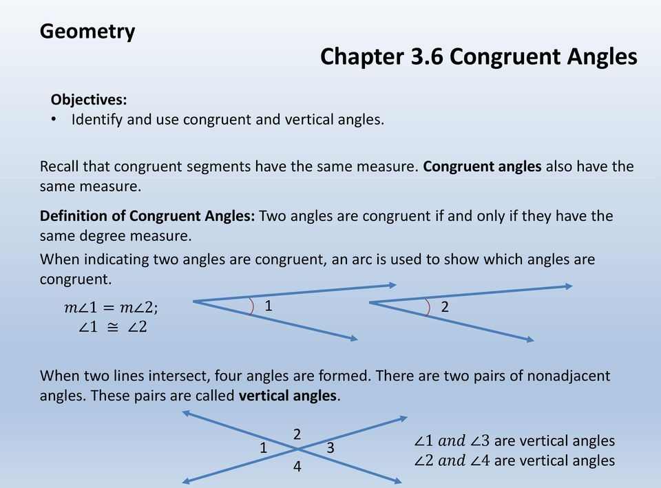 Definition of Congruent Angles: Two angles are congruent if and only if they have the same degree measure.