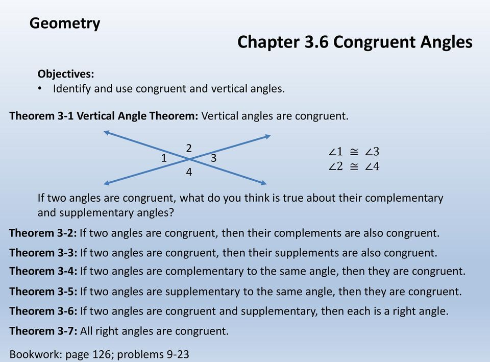 Theorem 3-2: If two angles are congruent, then their complements are also congruent. Theorem 3-3: If two angles are congruent, then their supplements are also congruent.