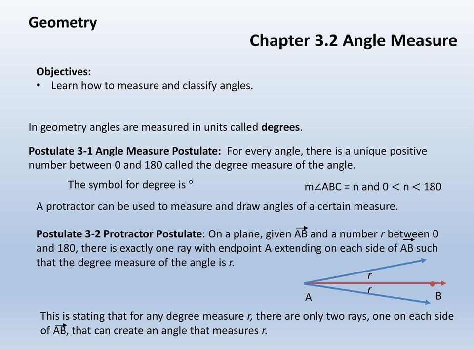 The symbol for degree is m ABC = n and 0 < n < 180 A protractor can be used to measure and draw angles of a certain measure.