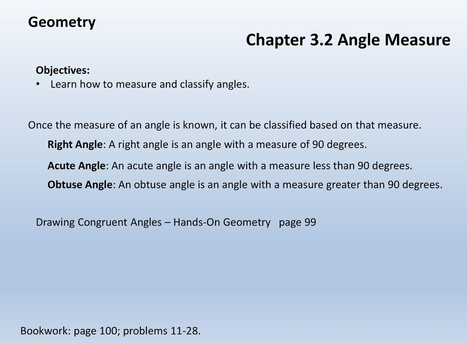 Right Angle: A right angle is an angle with a measure of 90 degrees.