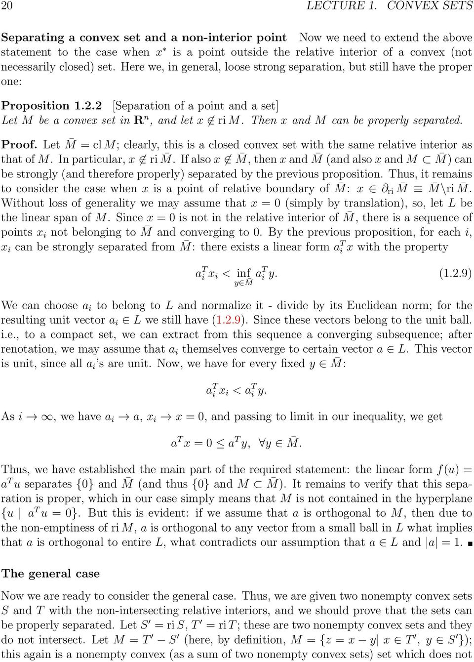 set. Here we, in general, loose strong separation, but still have the proper one: Proposition 1.2.2 [Separation of a point and a set] Let M be a convex set in R n, and let x ri M.