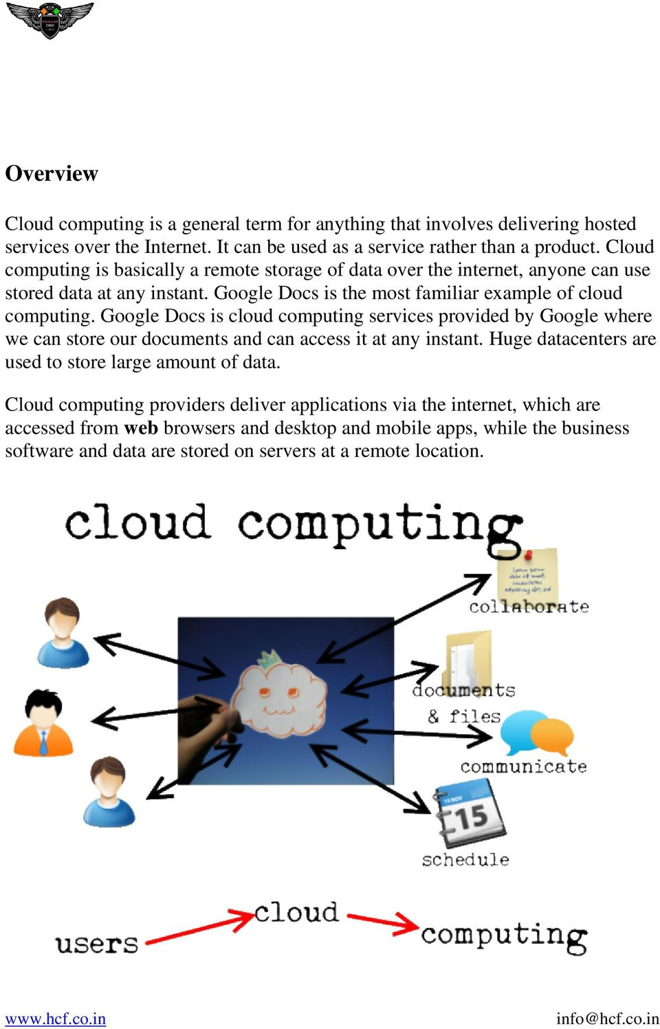Google Docs is cloud computing services provided by Google where we can store our documents and can access it at any instant. Huge datacenters are used to store large amount of data.