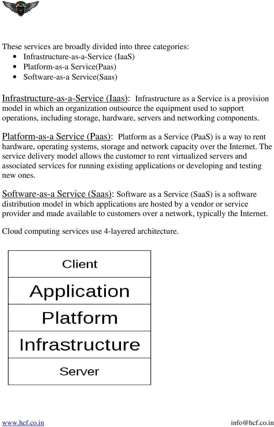 Platform-as-a Service (Paas): Platform as a Service (PaaS) is a way to rent hardware, operating systems, storage and network capacity over the Internet.