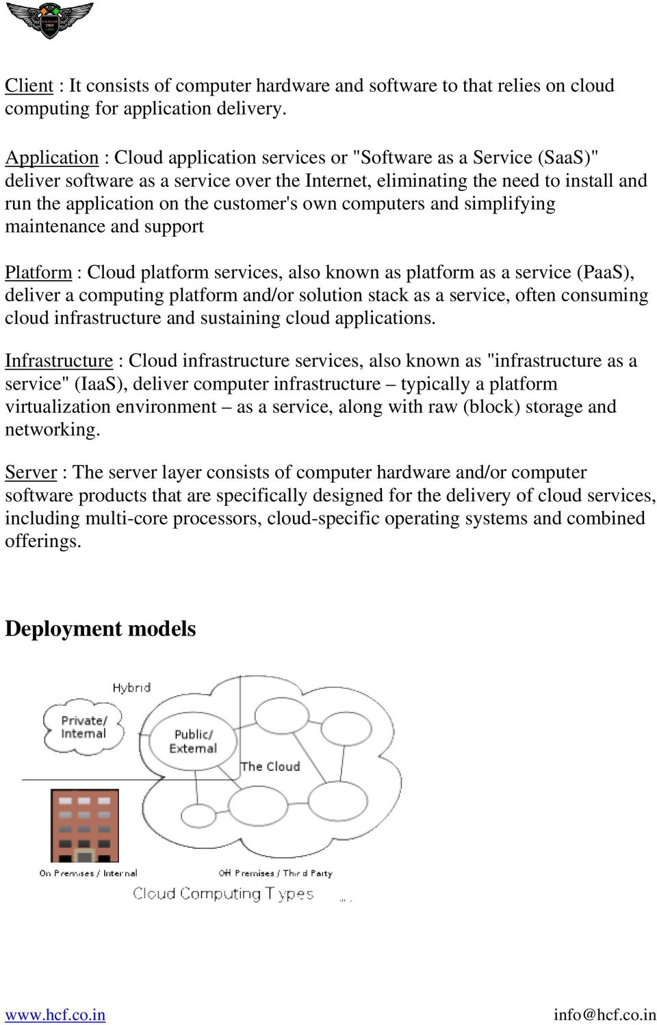 own computers and simplifying maintenance and support Platform : Cloud platform services, also known as platform as a service (PaaS), deliver a computing platform and/or solution stack as a service,