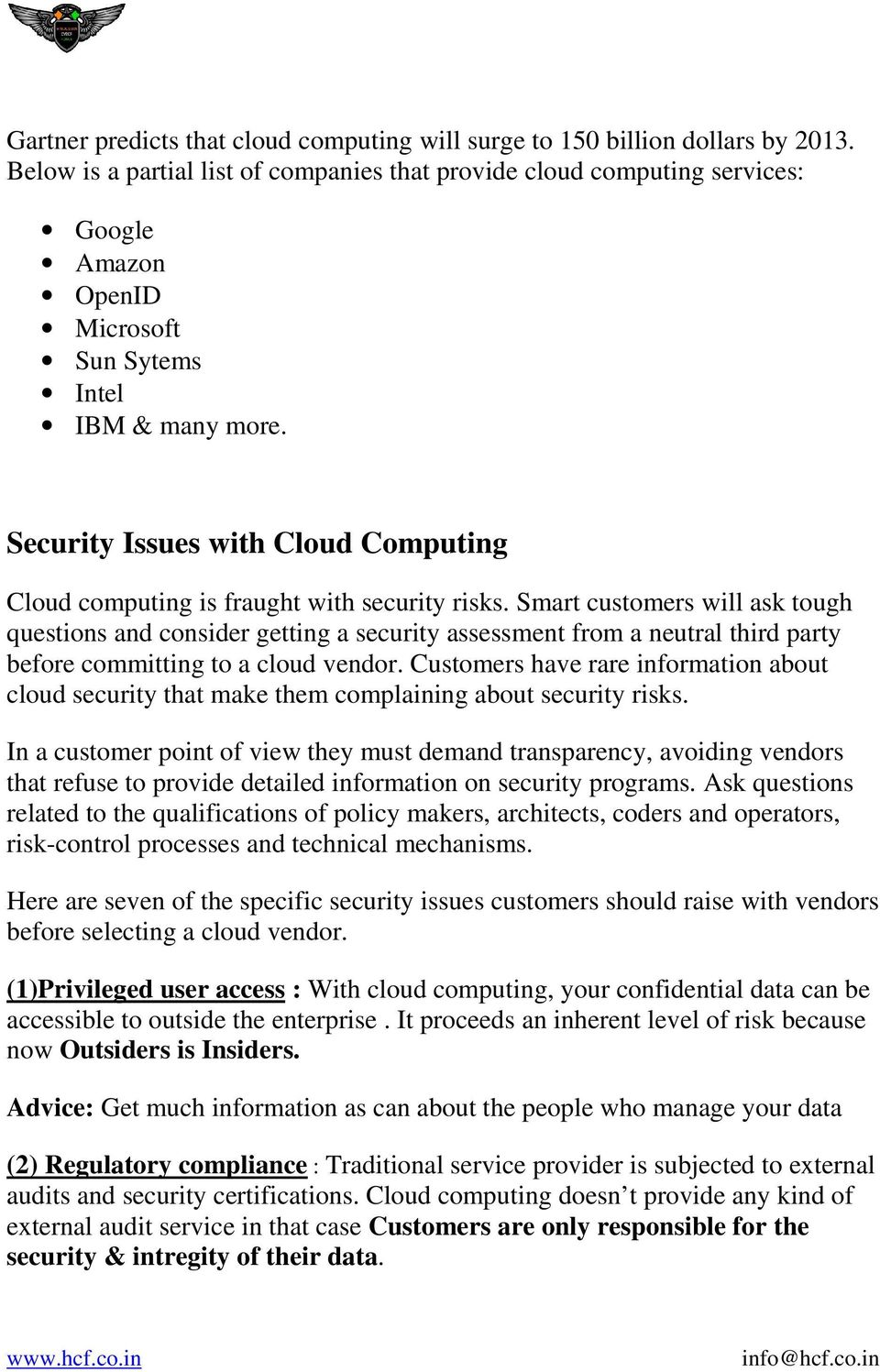 Security Issues with Cloud Computing Cloud computing is fraught with security risks.