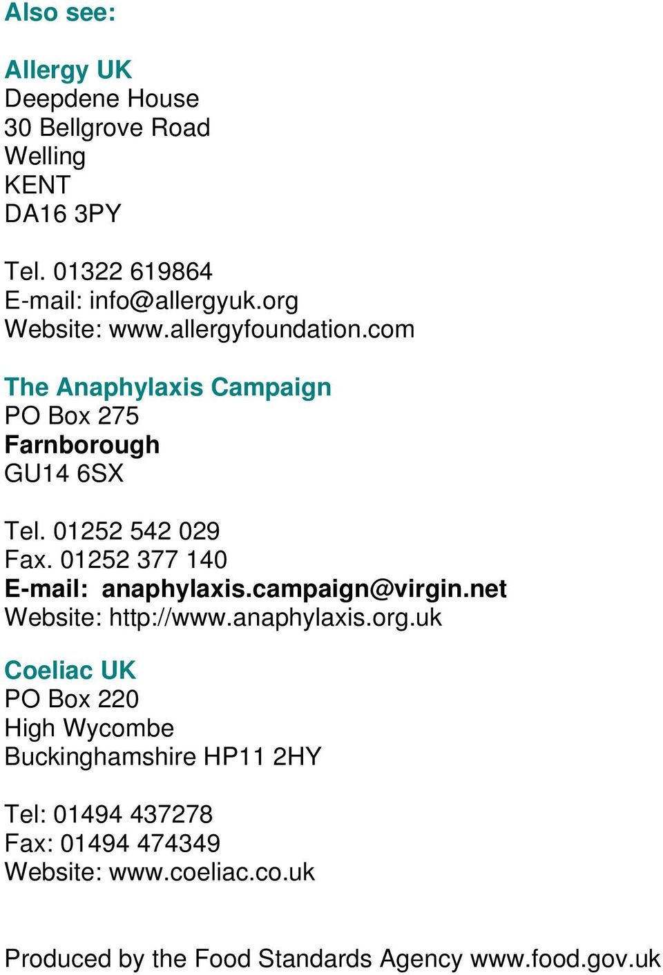 01252 377 140 E-mail: anaphylaxis.campaign@virgin.net Website: http://www.anaphylaxis.org.