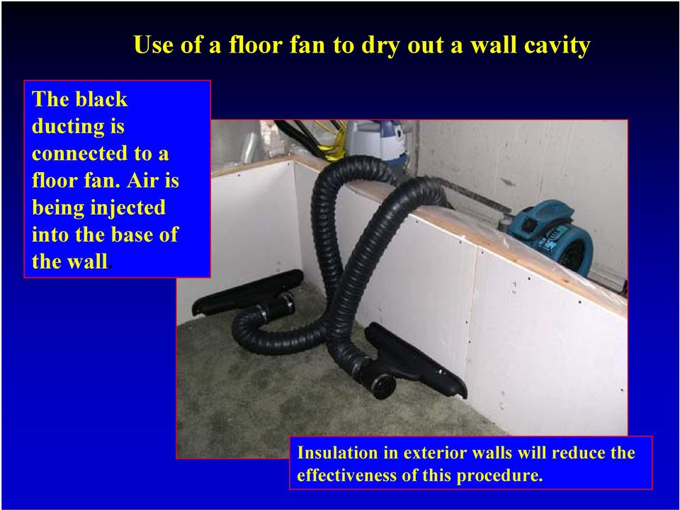 Use of a floor fan to dry out a wall cavity Insulation