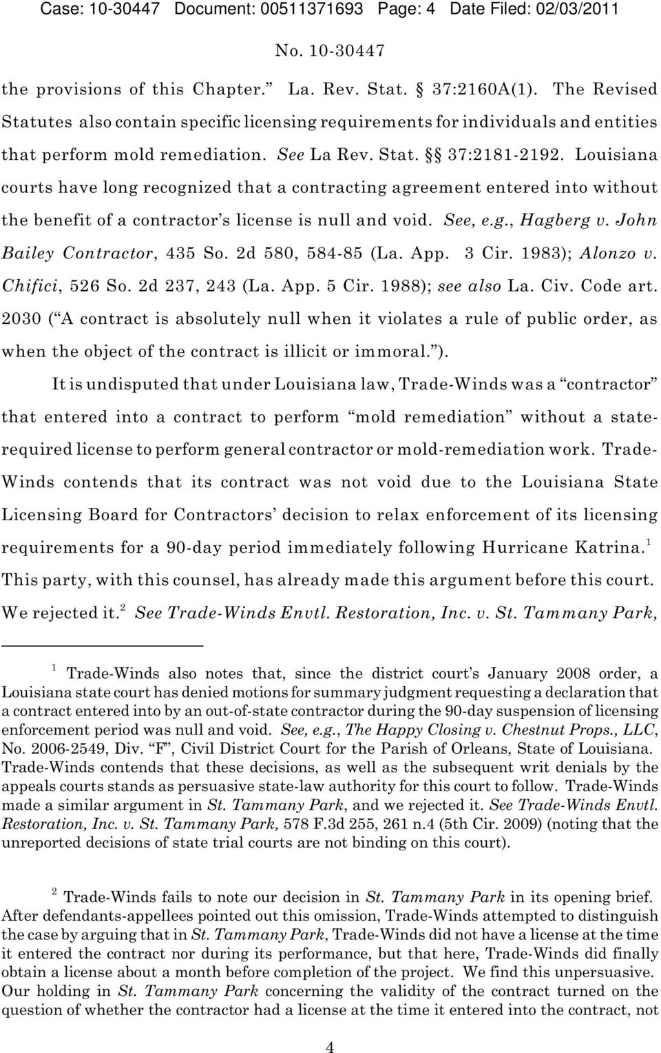 Louisiana courts have long recognized that a contracting agreement entered into without the benefit of a contractor s license is null and void. See, e.g., Hagberg v. John Bailey Contractor, 435 So.