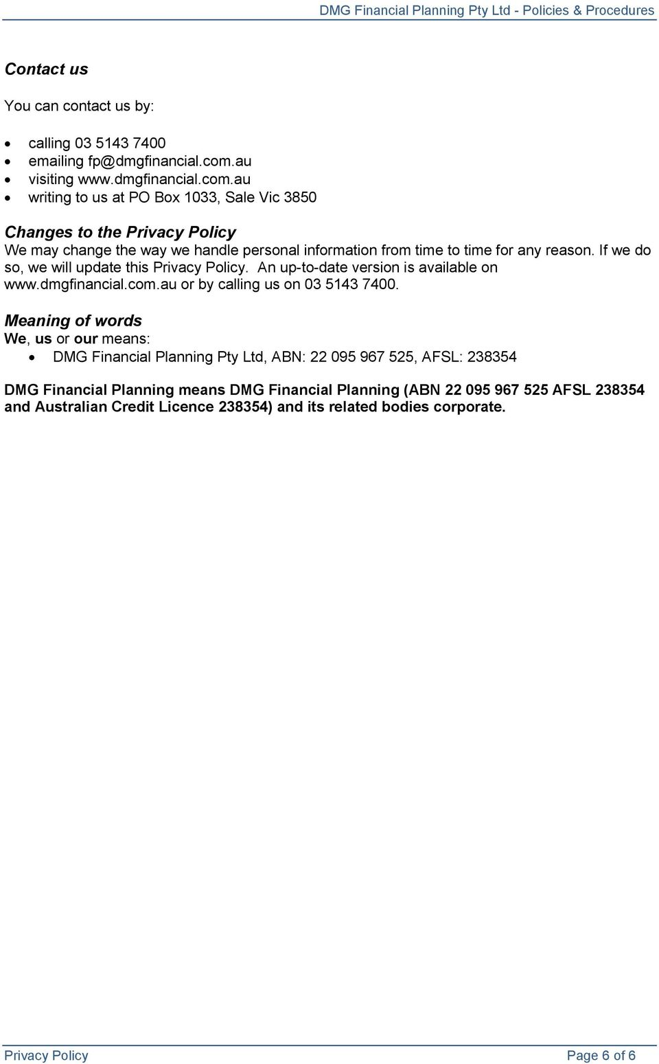 au writing to us at PO Box 1033, Sale Vic 3850 Changes to the Privacy Policy We may change the way we handle personal information from time to time for any reason.
