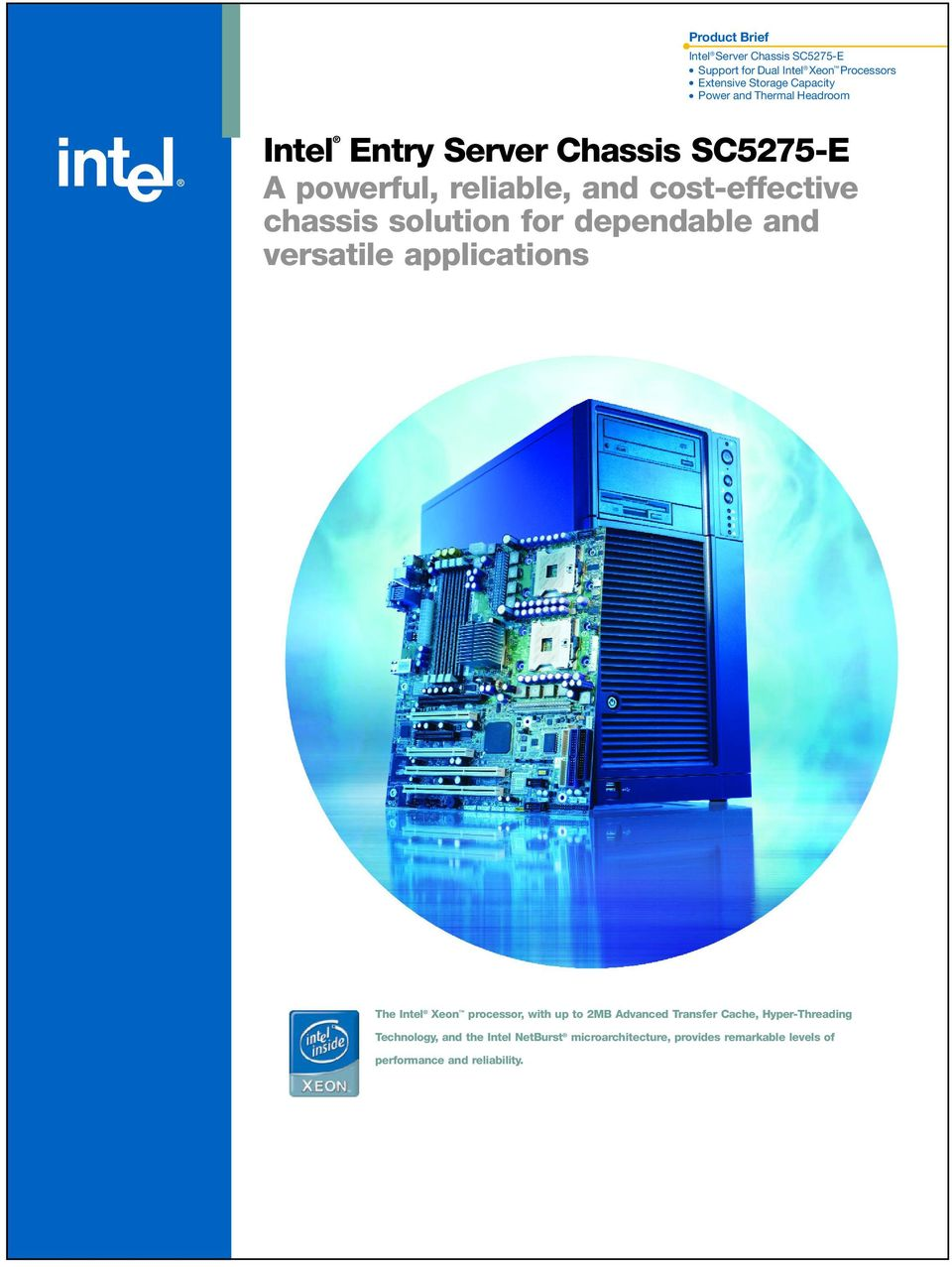 for dependable and versatile applications The Intel Xeon processor, with up to 2MB Advanced Transfer Cache,