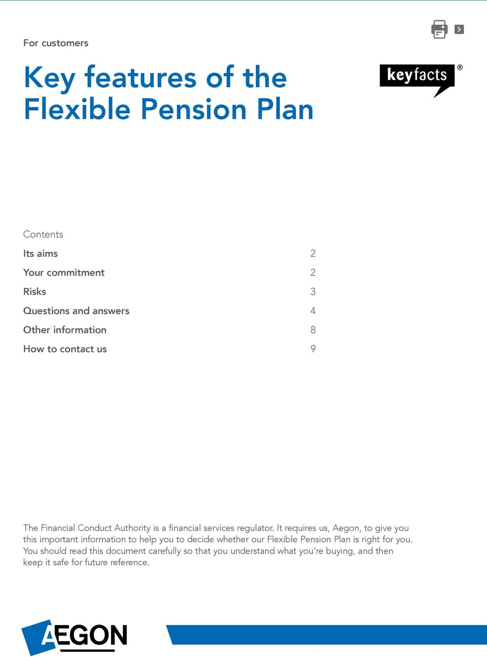 It requires us, Aegon, to give you this important information to help you to decide whether our Flexible Pension Plan is