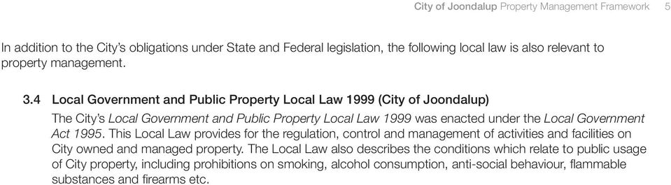 4 Local Government and Public Property Local Law 1999 (City of Joondalup) The City s Local Government and Public Property Local Law 1999 was enacted under the Local Government Act