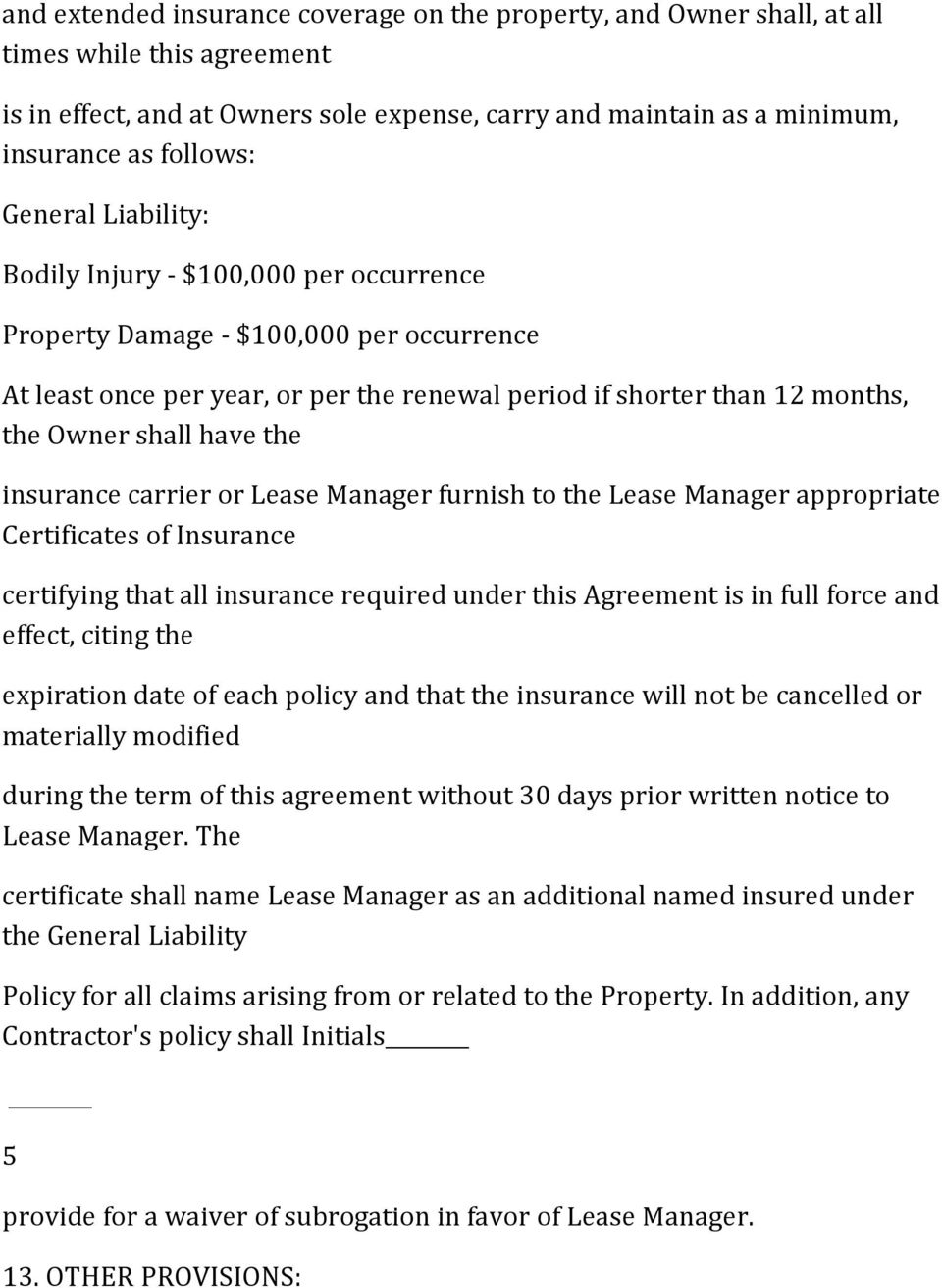 the insurance carrier or Lease Manager furnish to the Lease Manager appropriate Certificates of Insurance certifying that all insurance required under this Agreement is in full force and effect,