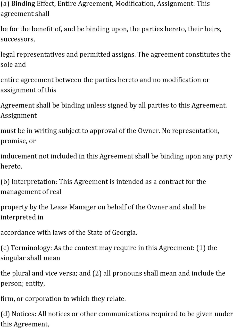 The agreement constitutes the sole and entire agreement between the parties hereto and no modification or assignment of this Agreement shall be binding unless signed by all parties to this Agreement.