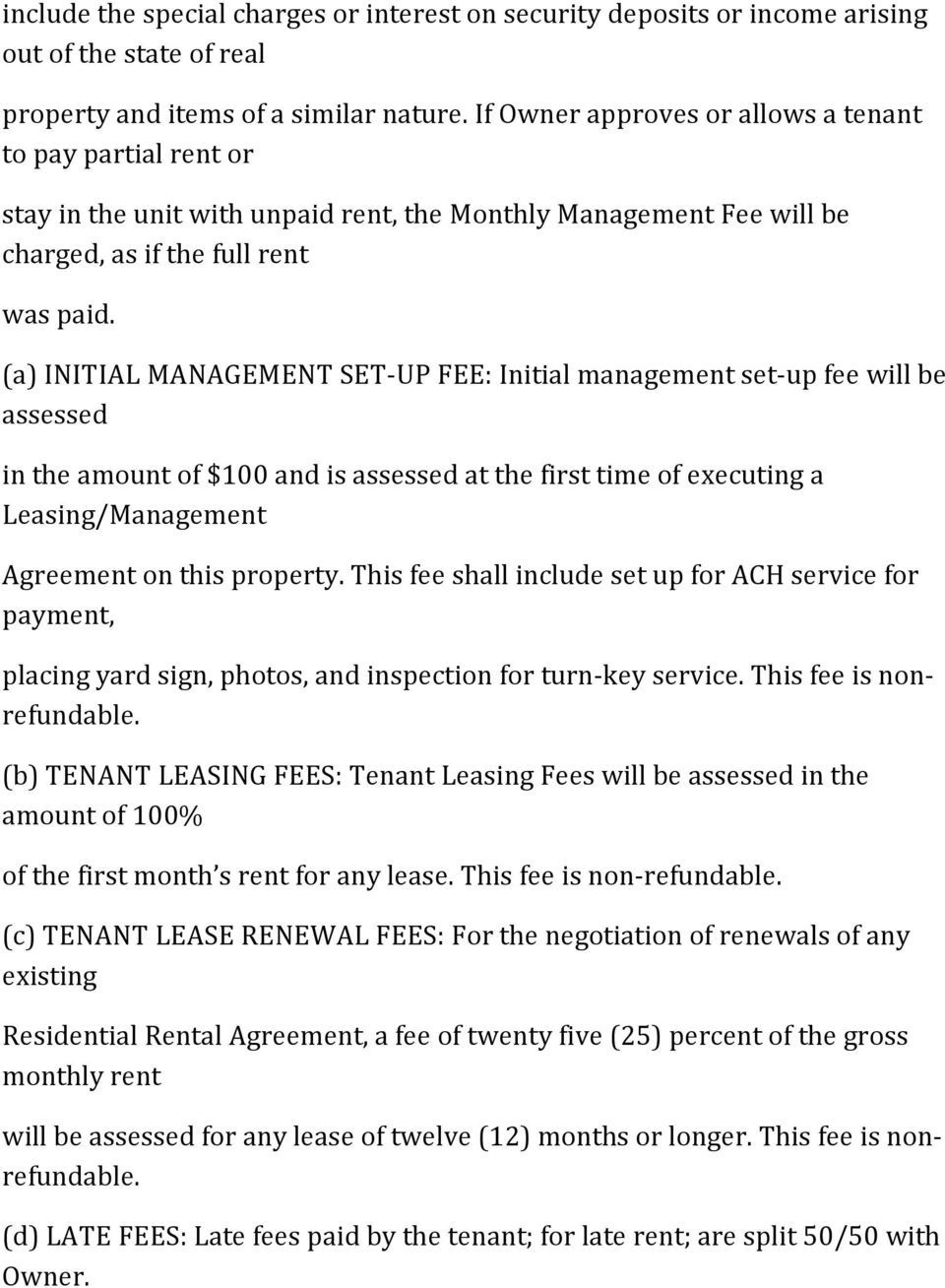 (a) INITIAL MANAGEMENT SET-UP FEE: Initial management set-up fee will be assessed in the amount of $100 and is assessed at the first time of executing a Leasing/Management Agreement on this property.