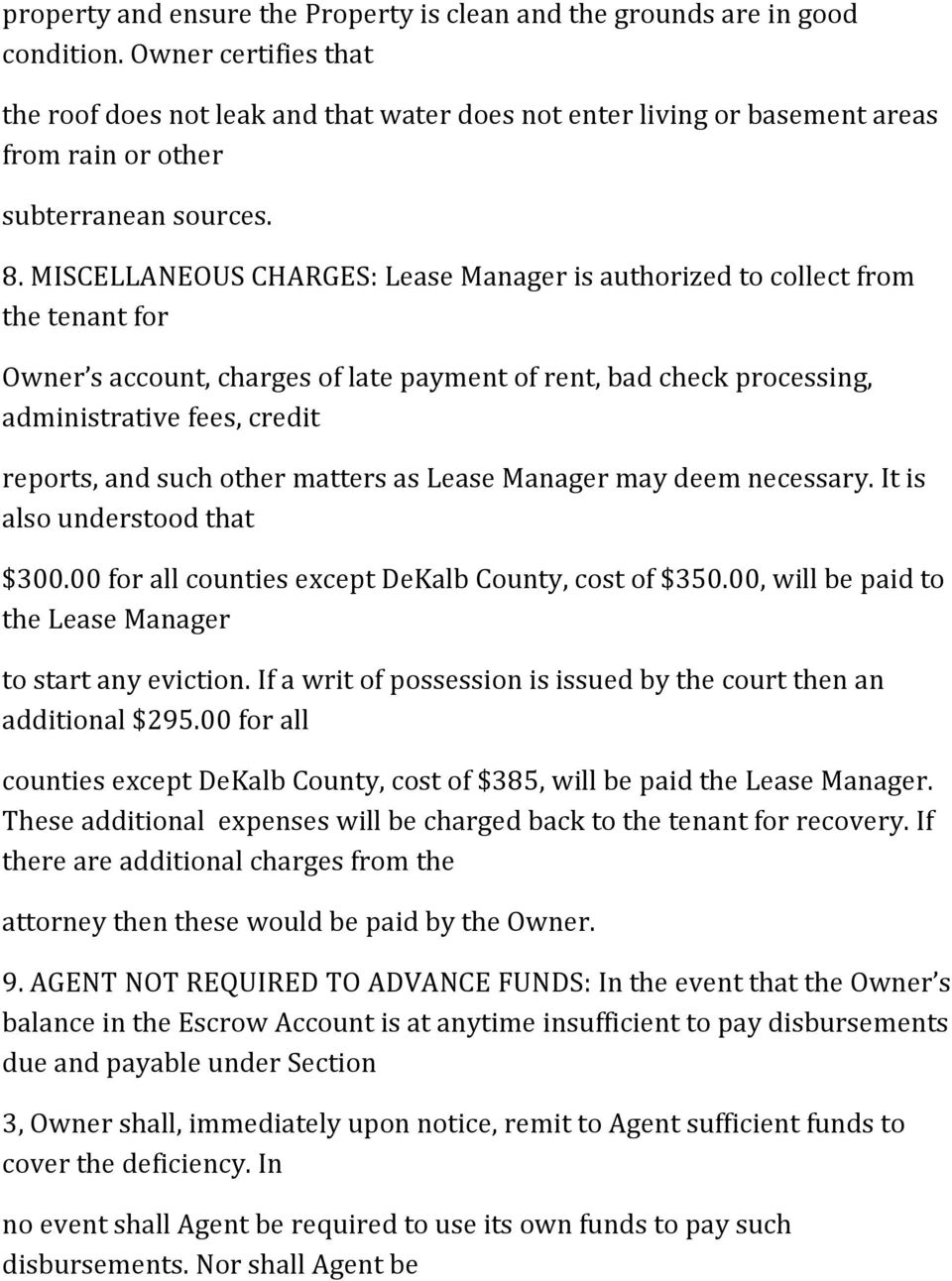 MISCELLANEOUS CHARGES: Lease Manager is authorized to collect from the tenant for Owner s account, charges of late payment of rent, bad check processing, administrative fees, credit reports, and such