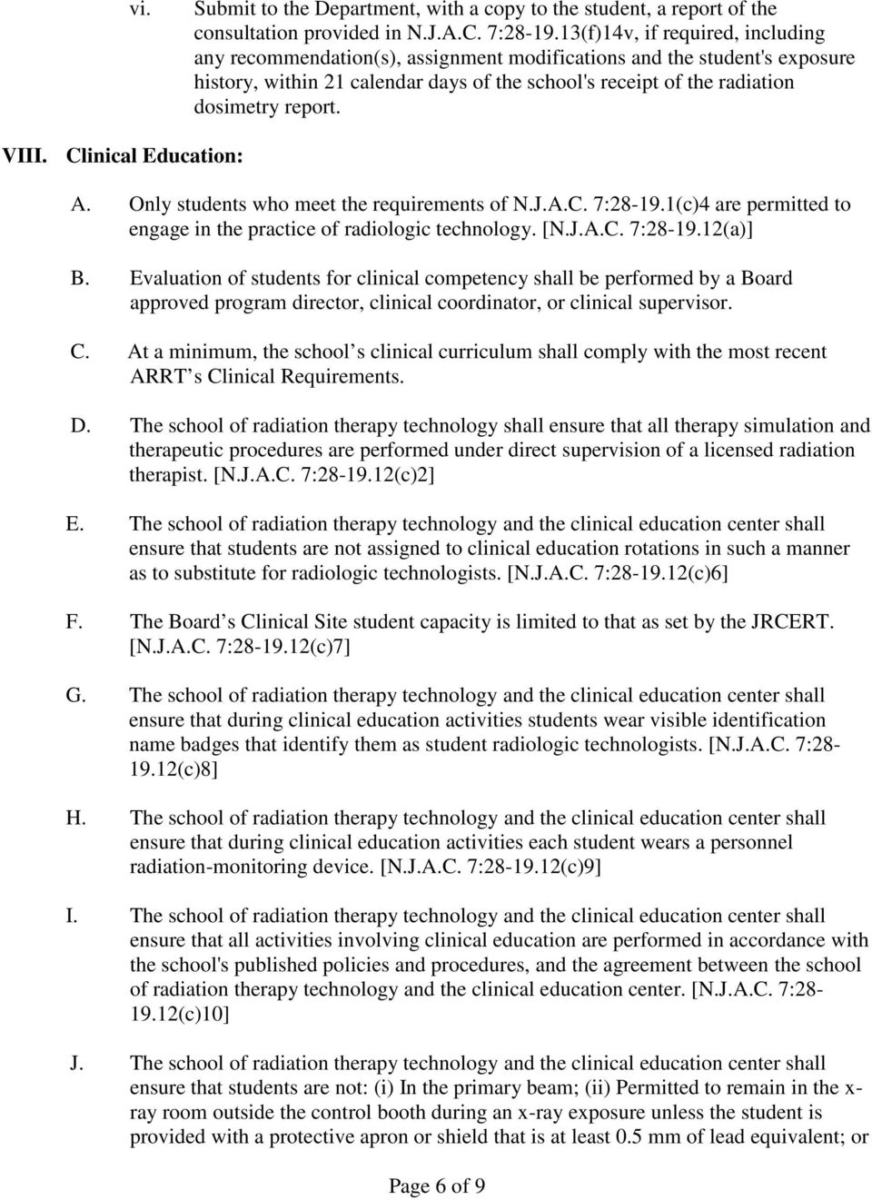 VIII. Clinical Education: A. Only students who meet the requirements of N.J.A.C. 7:28-19.1(c)4 are permitted to engage in the practice of radiologic technology. [N.J.A.C. 7:28-19.12(a)] B.