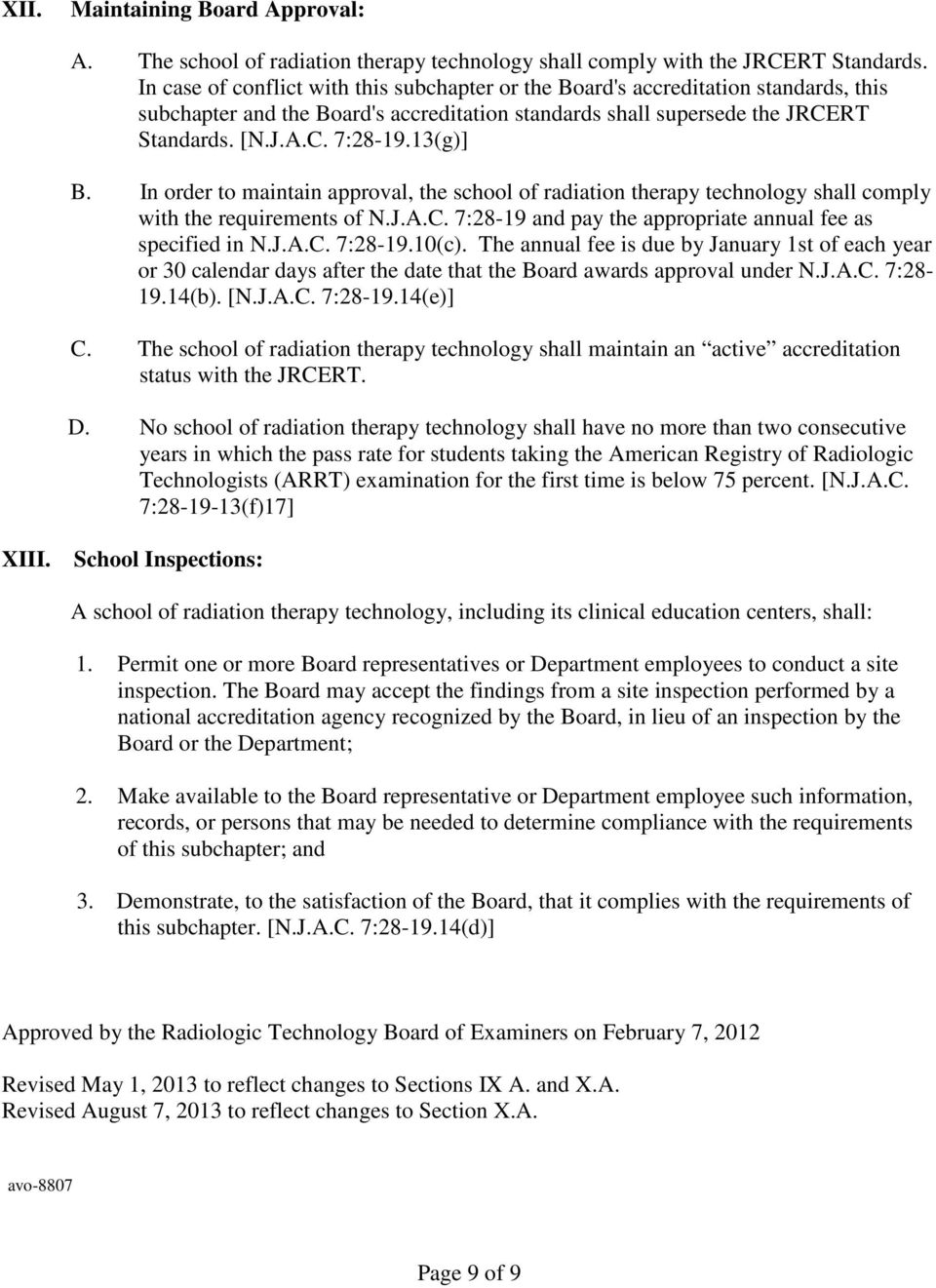 13(g)] B. In order to maintain approval, the school of radiation therapy technology shall comply with the requirements of N.J.A.C. 7:28-19 and pay the appropriate annual fee as specified in N.J.A.C. 7:28-19.10(c).