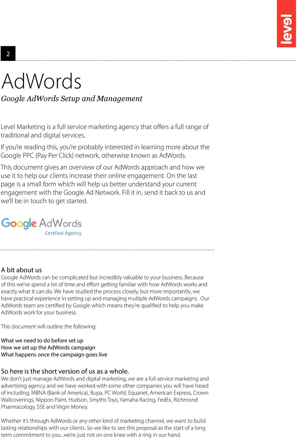 This document gives an overview of our AdWords approach and how we use it to help our clients increase their online engagement.