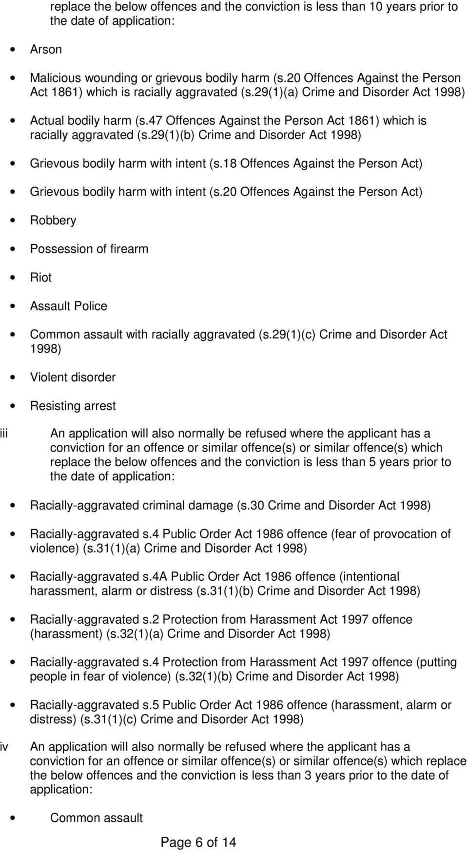47 Offences Against the Person Act 1861) which is racially aggravated (s.29(1)(b) Crime and Disorder Act 1998) Grievous bodily harm with intent (s.