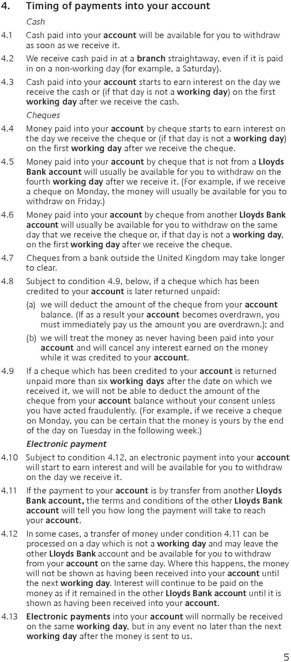 4 Money paid into your account by cheque starts to earn interest on the day we receive the cheque or (if that day is not a working day) on the first working day after we receive the cheque. 4.