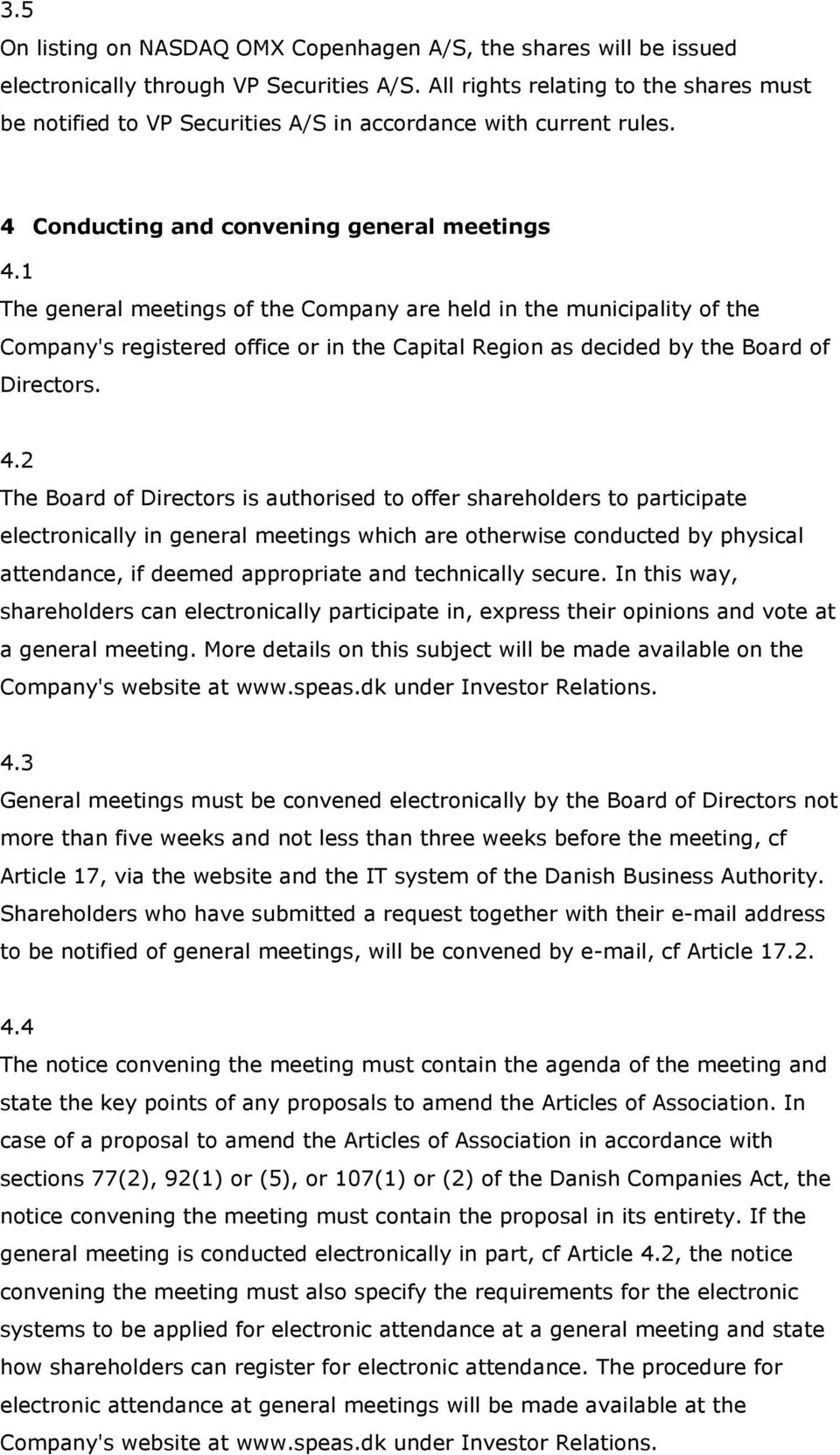 1 The general meetings of the Company are held in the municipality of the Company's registered office or in the Capital Region as decided by the Board of Directors. 4.