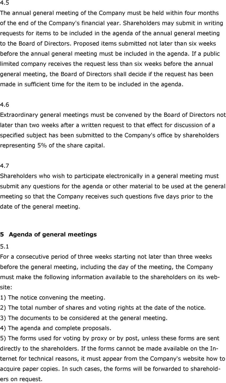 Proposed items submitted not later than six weeks before the annual general meeting must be included in the agenda.