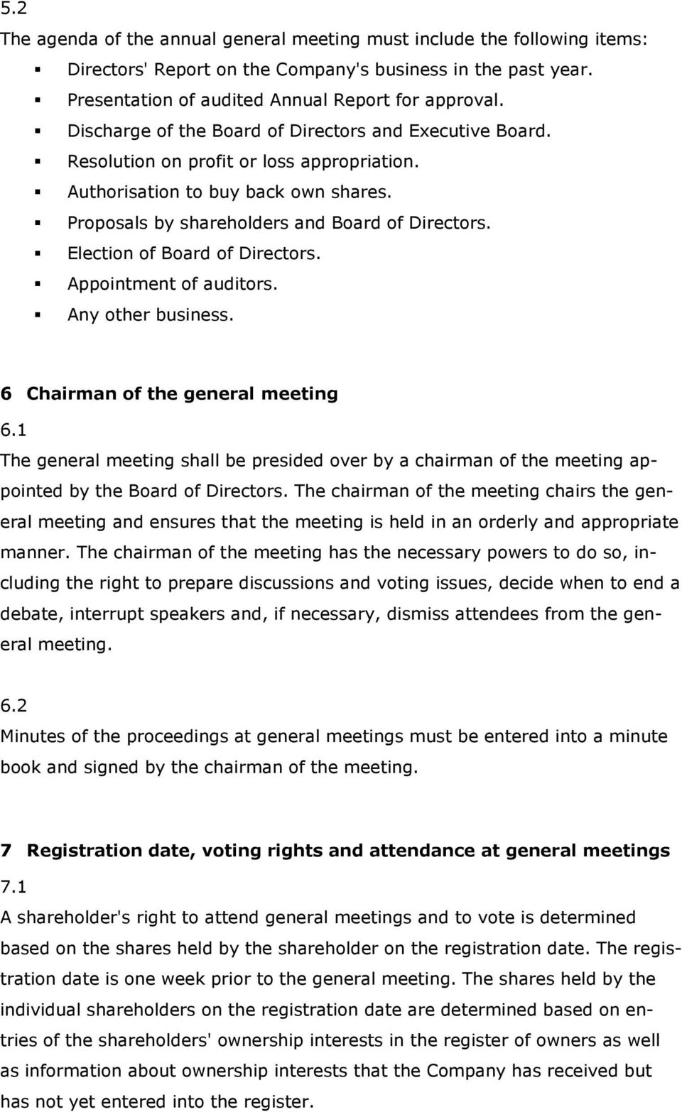 Election of Board of Directors. Appointment of auditors. Any other business. 6 Chairman of the general meeting 6.