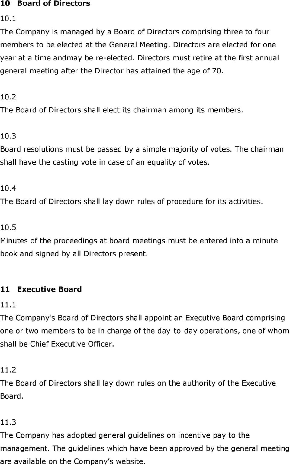 2 The Board of Directors shall elect its chairman among its members. 10.3 Board resolutions must be passed by a simple majority of votes.