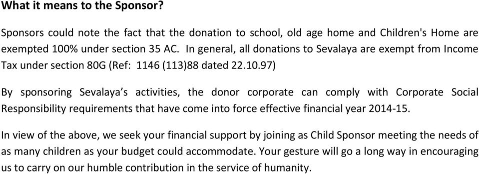 97) By sponsoring Sevalaya s activities, the donor corporate can comply with Corporate Social Responsibility requirements that have come into force effective financial year 2014-15.