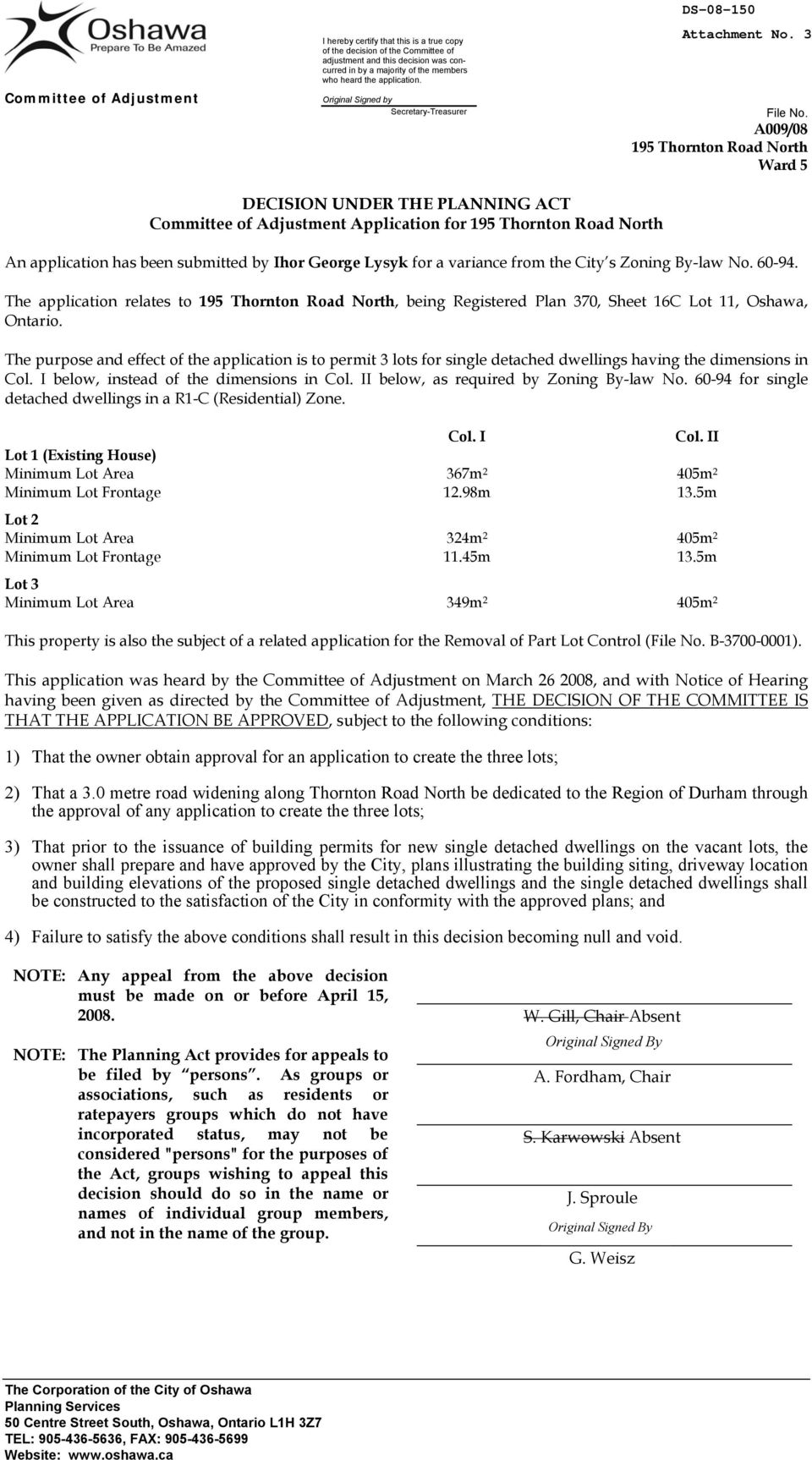 variance from the City s Zoning By-law No. 60-94. The application relates to 195 Thornton Road North, being Registered Plan 370, Sheet 16C Lot 11, Oshawa, Ontario.