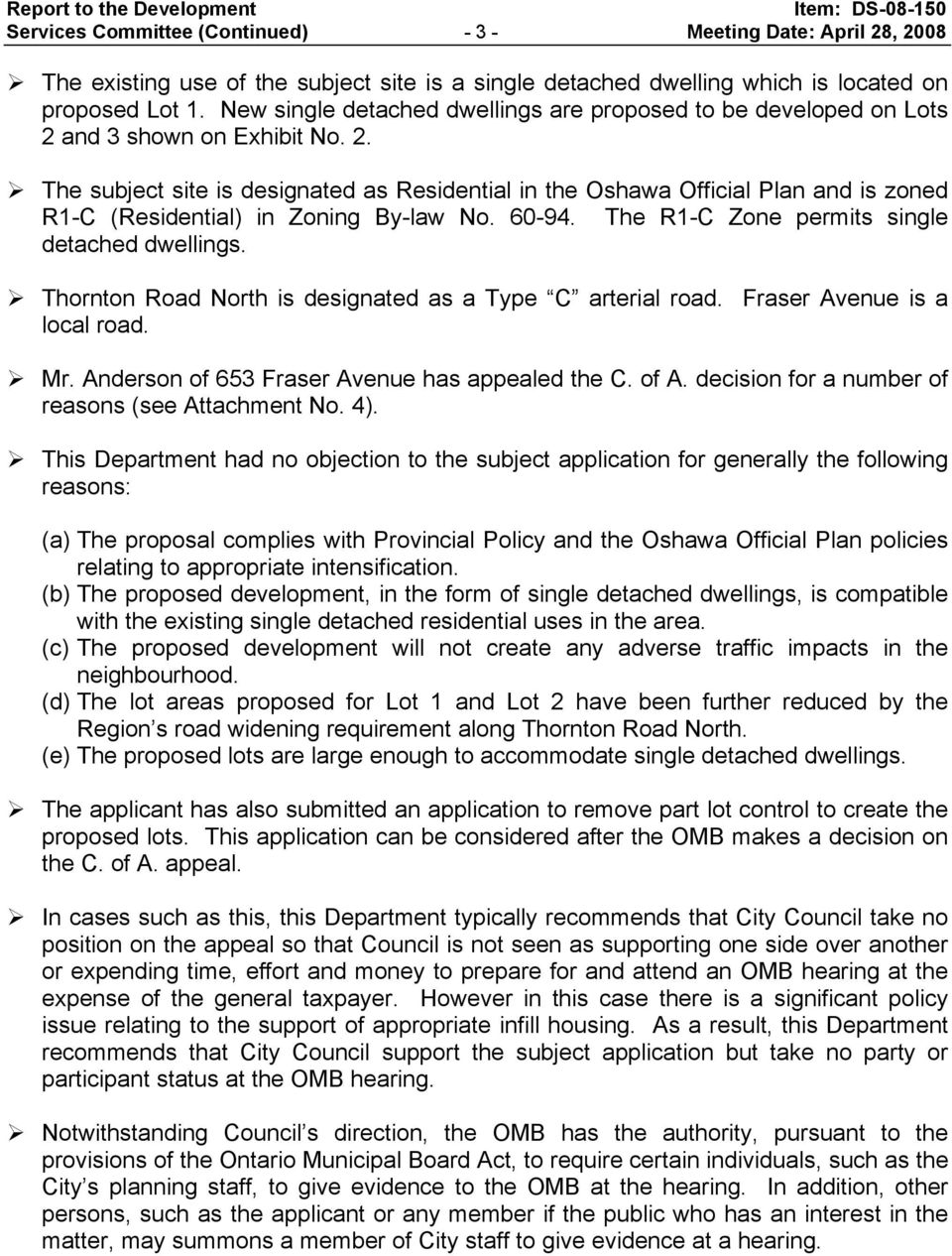 and 3 shown on Exhibit No. 2. The subject site is designated as Residential in the Oshawa Official Plan and is zoned R1-C (Residential) in Zoning By-law No. 60-94.