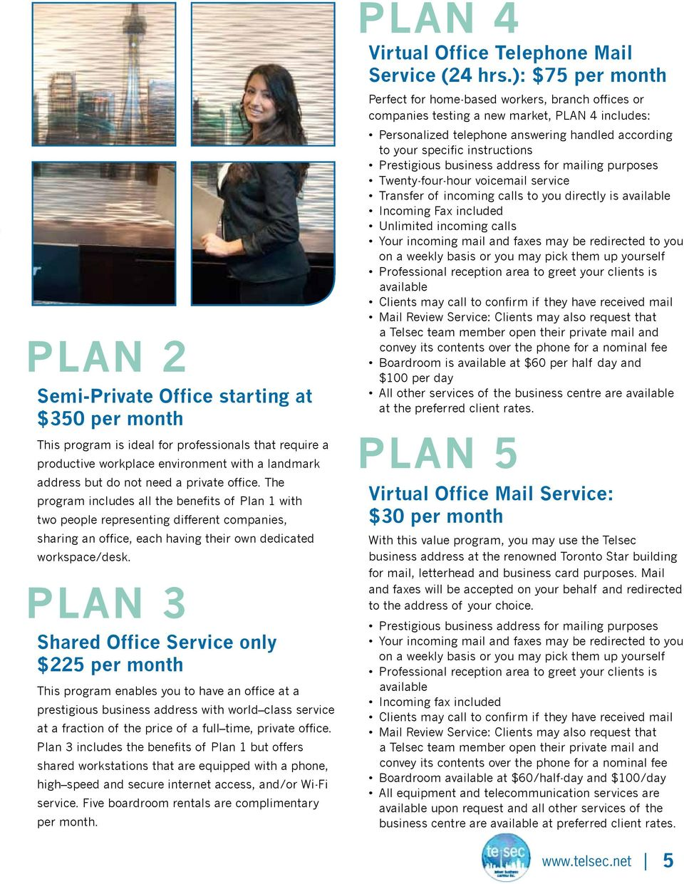 PLAN 3 Shared Office Service only $225 per month This program enables you to have an office at a prestigious business address with world class service at a fraction of the price of a full time,