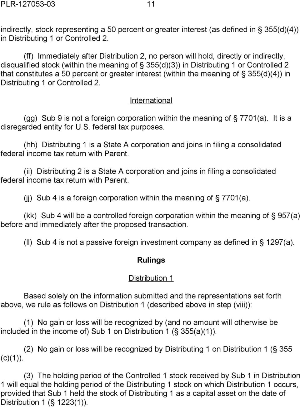 percent or greater interest (within the meaning of 355(d)(4)) in Distributing 1 or Controlled 2. International (gg) Sub 9 is not a foreign corporation within the meaning of 7701(a).