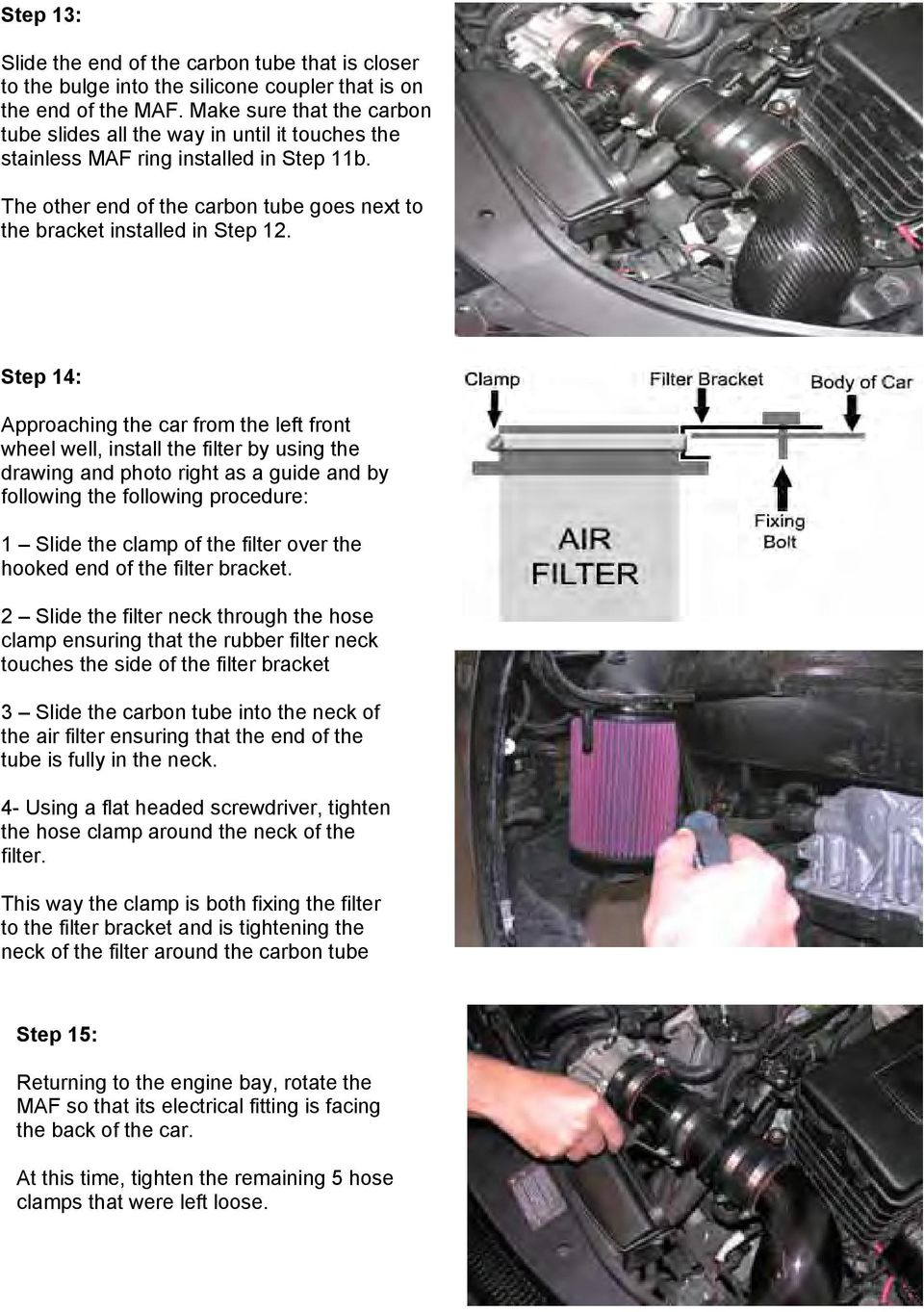 Step 14: Approaching the car from the left front wheel well, install the filter by using the drawing and photo right as a guide and by following the following procedure: 1 Slide the clamp of the