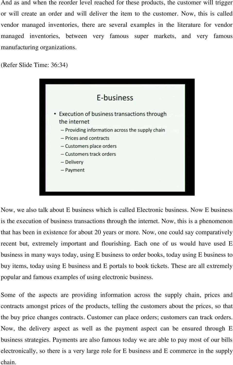 organizations. (Refer Slide Time: 36:34) Now, we also talk about E business which is called Electronic business. Now E business is the execution of business transactions through the internet.
