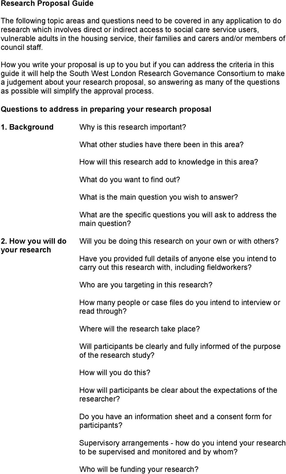 How you write your proposal is up to you but if you can address the criteria in this guide it will help the South West London Research Governance Consortium to make a judgement about your research