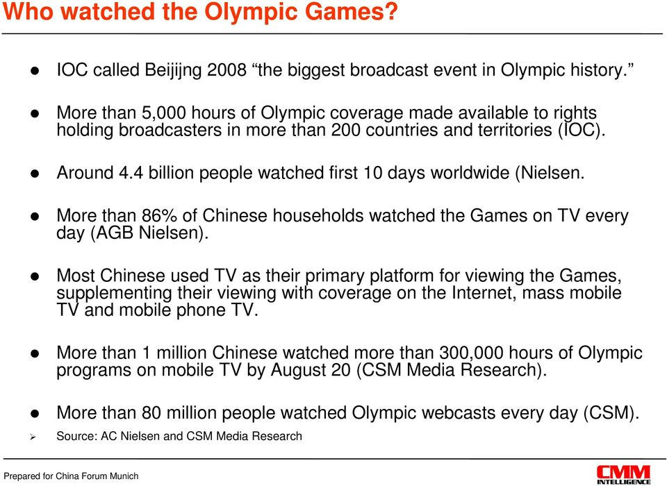 4 billion people watched first 10 days worldwide (Nielsen. More than 86% of Chinese households watched the Games on TV every day (AGB Nielsen).