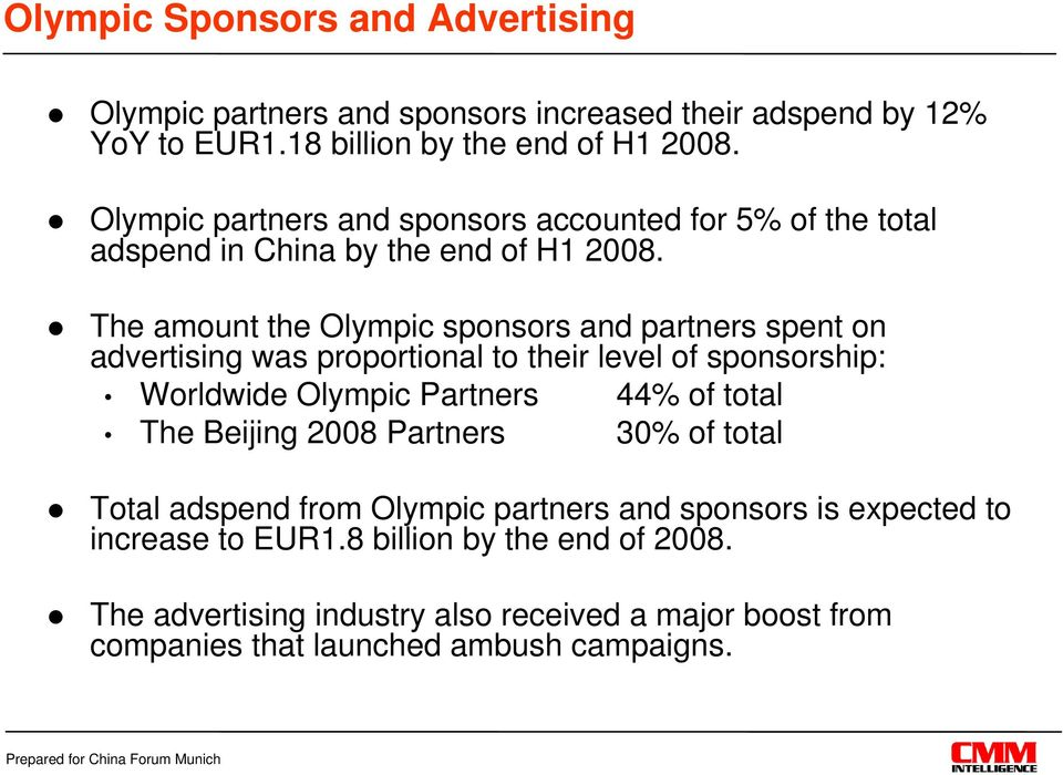 The amount the Olympic sponsors and partners spent on advertising was proportional to their level of sponsorship: Worldwide Olympic Partners 44% of total The