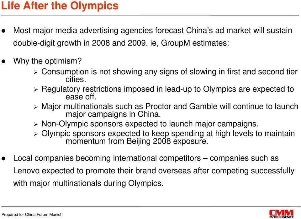 Major multinationals such as Proctor and Gamble will continue to launch major campaigns in China. Non-Olympic sponsors expected to launch major campaigns.
