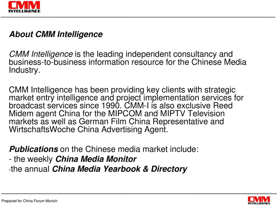 1990. CMM-I is also exclusive Reed Midem agent China for the MIPCOM and MIPTV Television markets as well as German Film China Representative and